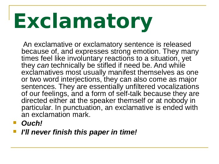 Exclamatory   An exclamative or exclamatory sentence is released because of, and expresses