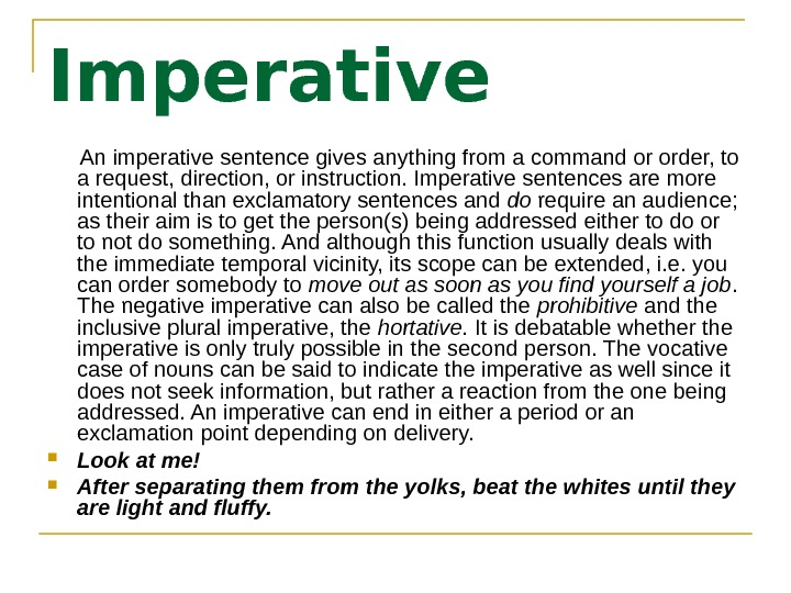 Imperative   An imperative sentence gives anything from a command or order, to