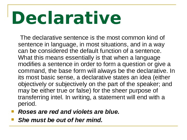 Declarative  The declarative sentence is the most common kind of sentence in language,