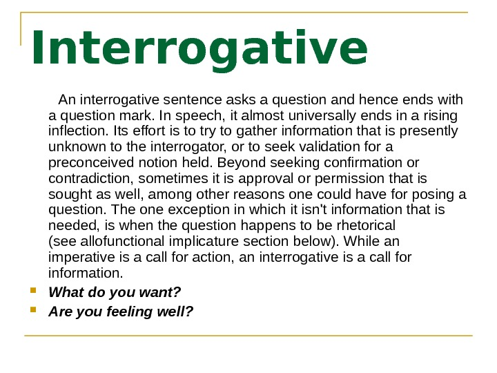 Interrogative   An interrogative sentence asks a question and hence ends with a