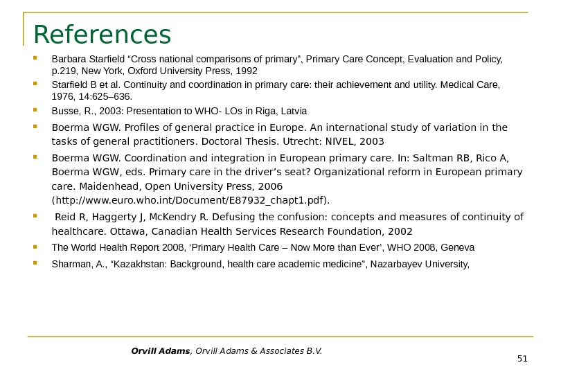 "Orvill Adams , Orvill Adams & Associates B. V. References Barbara Starfield ""Cross national comparisons of"