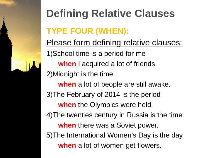 Defining Relative Clauses TYPE FOUR (WHEN): Please form defining relative clauses: 1) School time is a