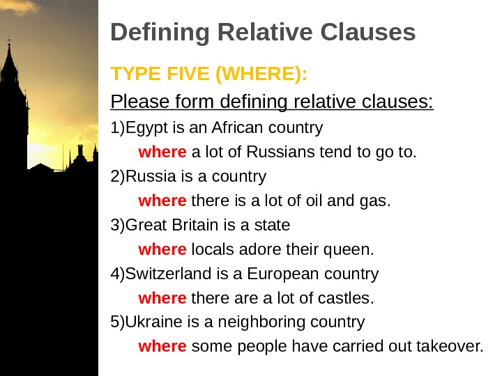 Defining Relative Clauses TYPE FIVE (WHERE): Please form defining relative clauses: 1) Egypt is an African