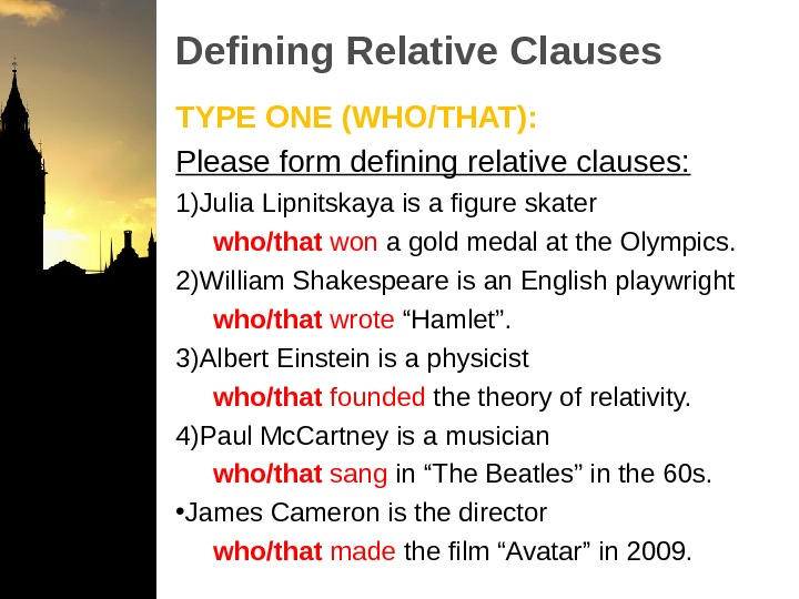 Defining Relative Clauses TYPE ONE (WHO/THAT): Please form defining relative clauses: 1) Julia Lipnitskaya is a