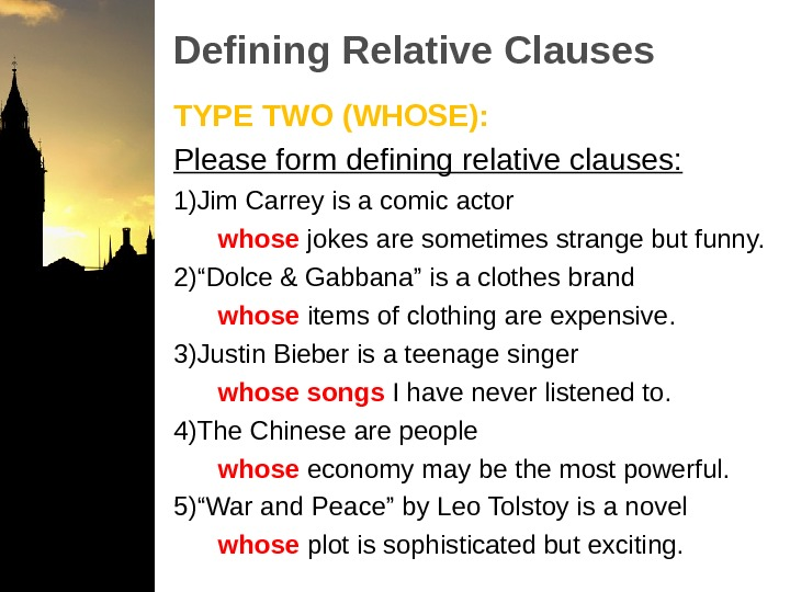 Defining Relative Clauses TYPE TWO (WHOSE): Please form defining relative clauses: 1) Jim Carrey is a