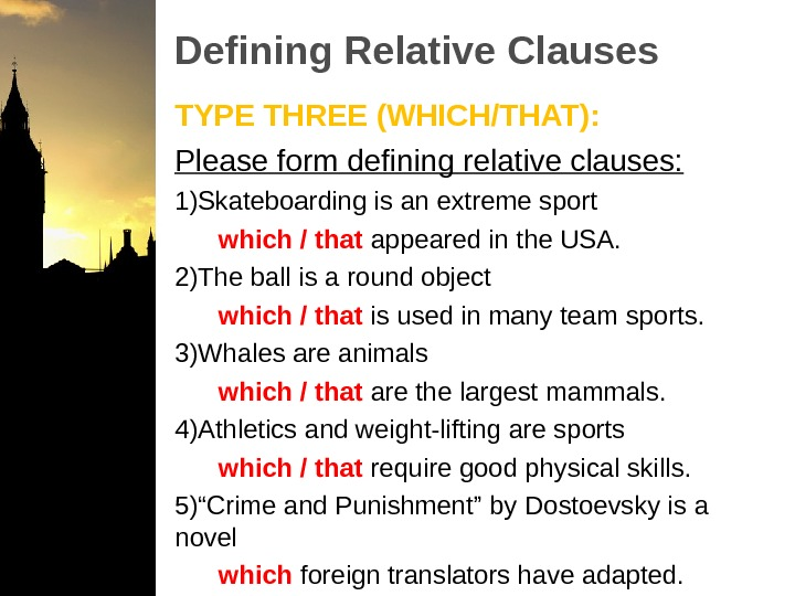 Defining Relative Clauses TYPE THREE (WHICH/THAT): Please form defining relative clauses: 1) Skateboarding is an extreme