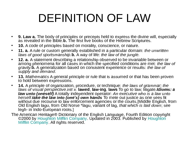 DEFINITION OF LAW • 9. Law  a.  The body of principles or precepts held