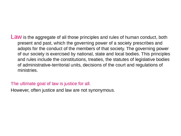 Law is the aggregate of all those principles and rules of human conduct, both present and