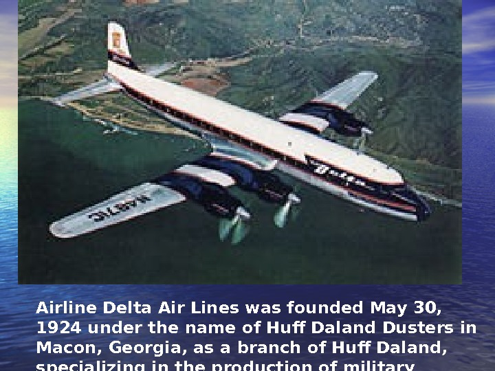 Airline Delta Air Lines was founded May 30,  1924 under the name of