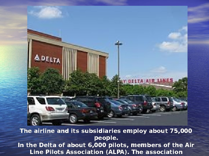 The airline and its subsidiaries employ about 75, 000 people. In the Delta of