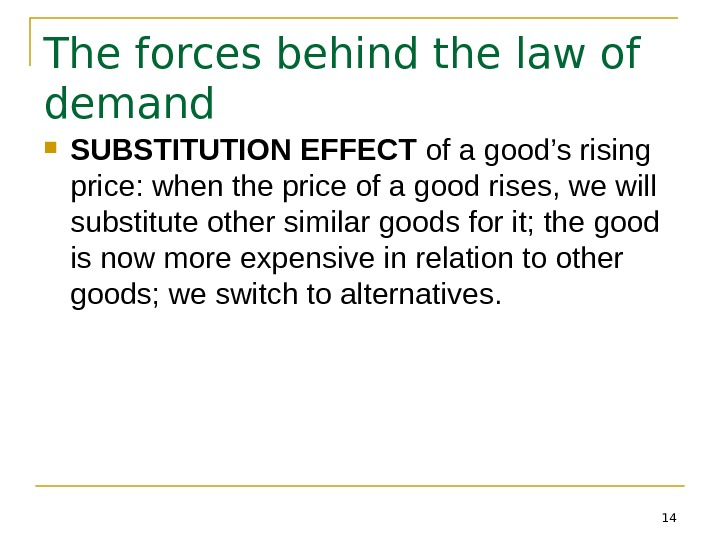 14 The forces behind the law of demand SUBSTITUTION EFFECT of a good's rising price: when