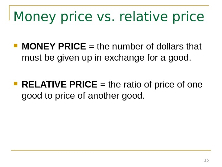 15 Money price vs. relative price MONEY PRICE = the number of dollars that must be