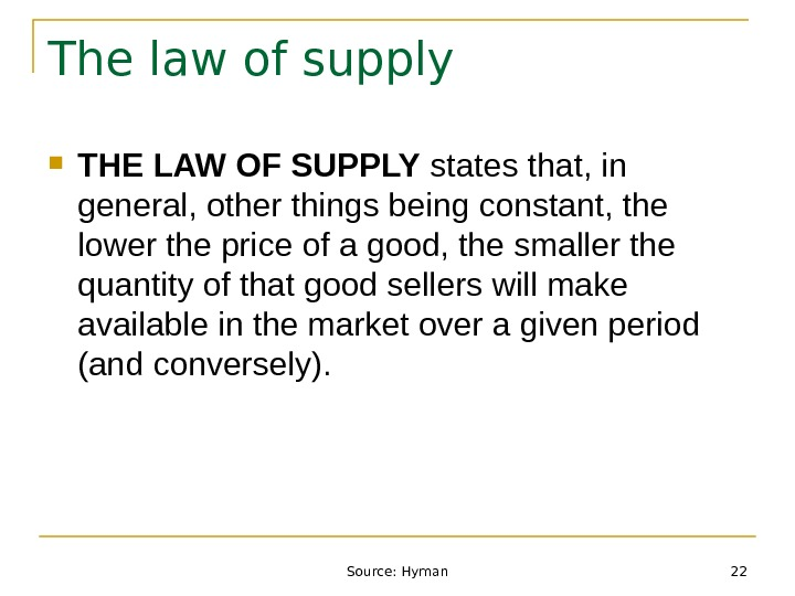 Source: Hyman 22 The law of supply THE LAW OF SUPPLY states that, in general, other