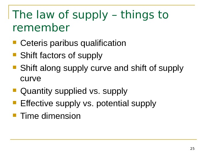 25 The law of supply – things to remember Ceteris paribus qualification Shift factors of supply
