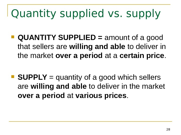28 Quantity supplied vs. supply QUANTITY SUPPLIED = amount of a good that sellers are willing