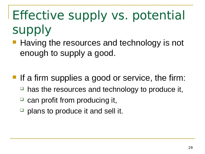 29 Effective supply vs. potential supply Having the resources and technology is not enough to supply