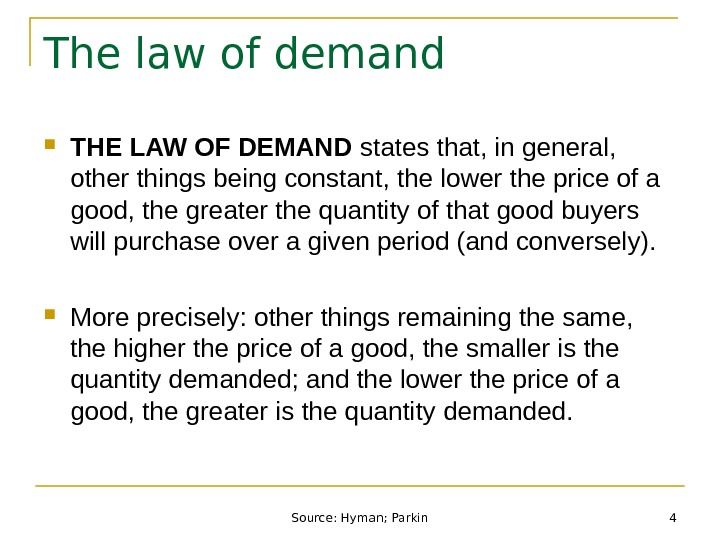 Source: Hyman; Parkin 4 The law of demand THE LAW OF DEMAND states that, in general,