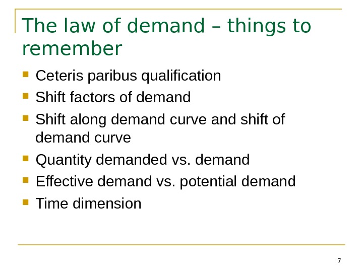 7 The law of demand – things to remember Ceteris paribus qualification Shift factors of demand
