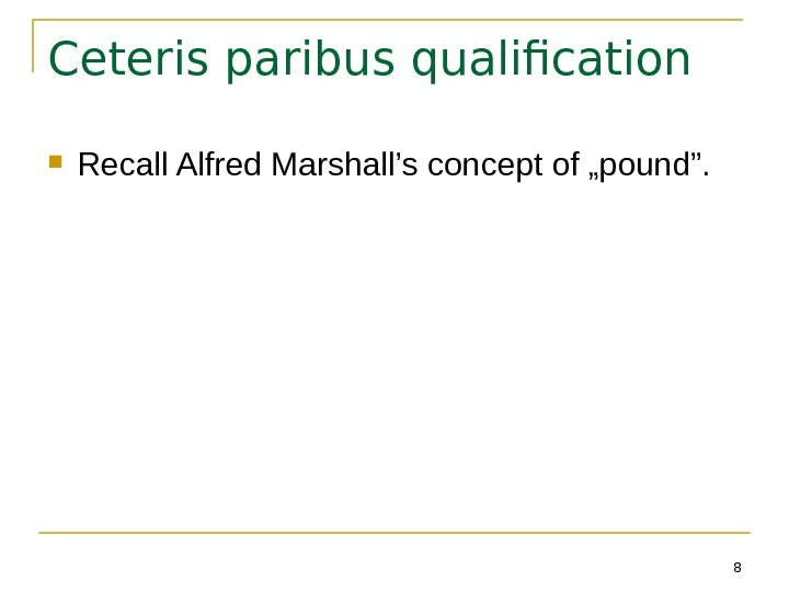 "8 Ceteris paribus qualification Recall Alfred Marshall's concept of ""pound""."