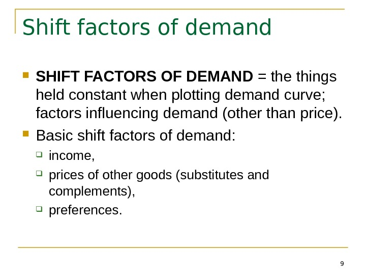 9 Shift factors of demand SHIFT FACTORS OF DEMAND = the things held constant when plotting