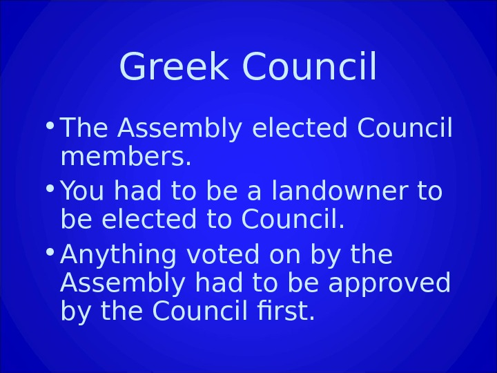 Greek Council • The Assembly elected Council members.  • You had to be a landowner