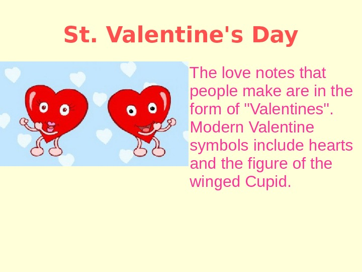 The love notes that people make are in the form of Valentines.  Modern