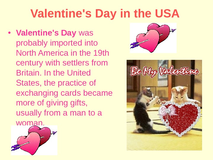Valentine's Day in the USA  • Valentine's Day was probably imported into North America in