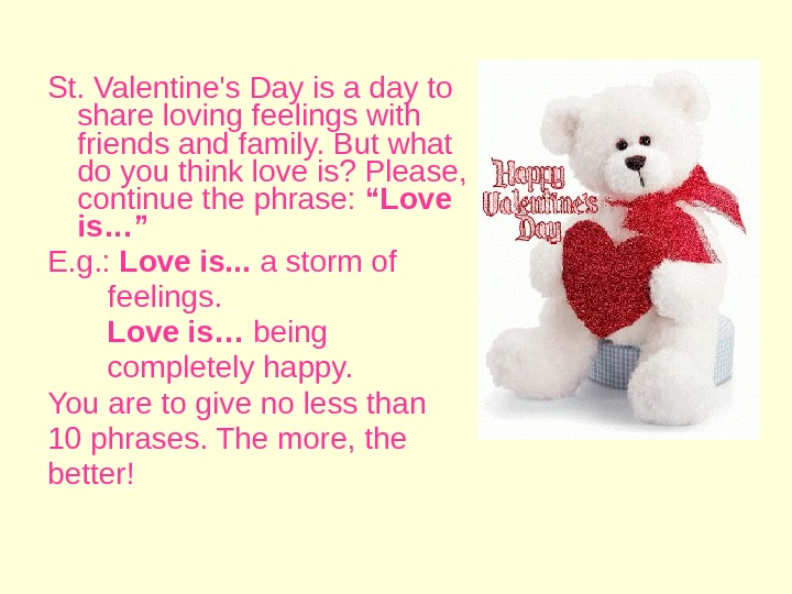 St. Valentine's Day is a day to share loving feelings with friends and family. But what