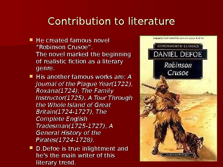 "Contribution to literature He created famous novel ""Robinson Crusoe"". The novel marked the beginning of realistic"