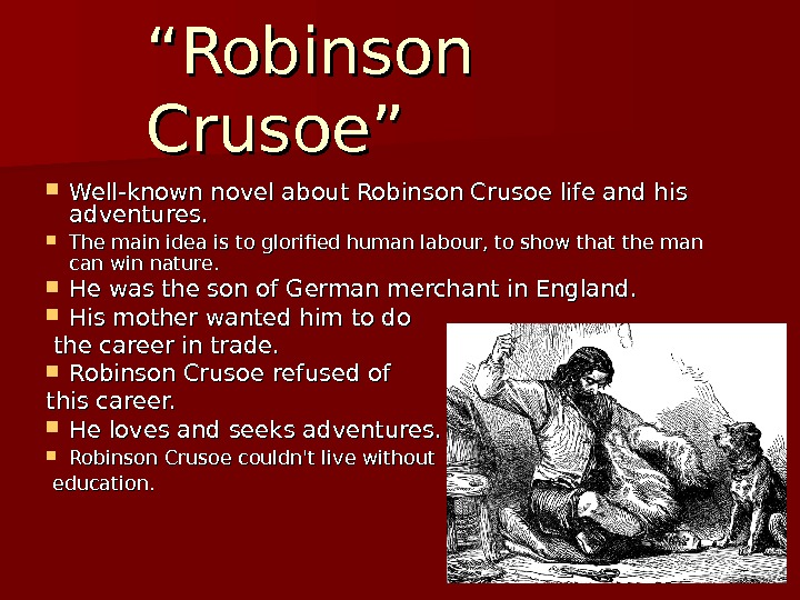 """"" Robinson Crusoe"" Well-known novel about Robinson Crusoe life and his adventures.  The main idea"
