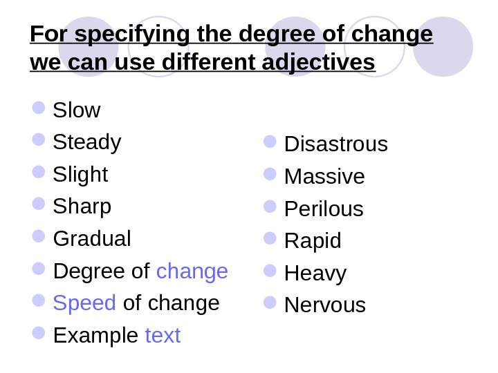 For specifying the degree of change we can use different adjectives  Slow Steady Slight Sharp