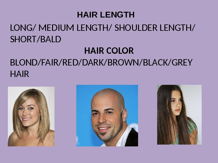LONG/ MEDIUM LENG TH / SHOULDER LENGTH/  SHORT / BALD HAIR COLOR BLOND/FAIR/RED/DARK/BROWN/ BLACK/ GREY