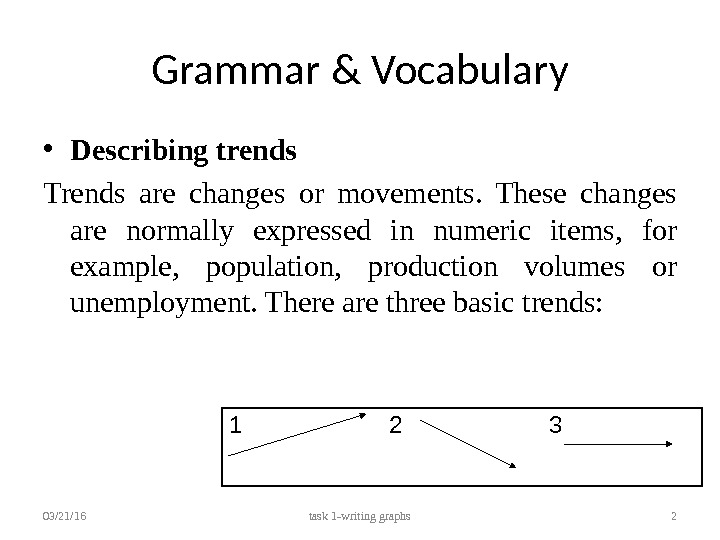 Grammar & Vocabulary • Describing trends Trends are changes or movements.  These changes are normally