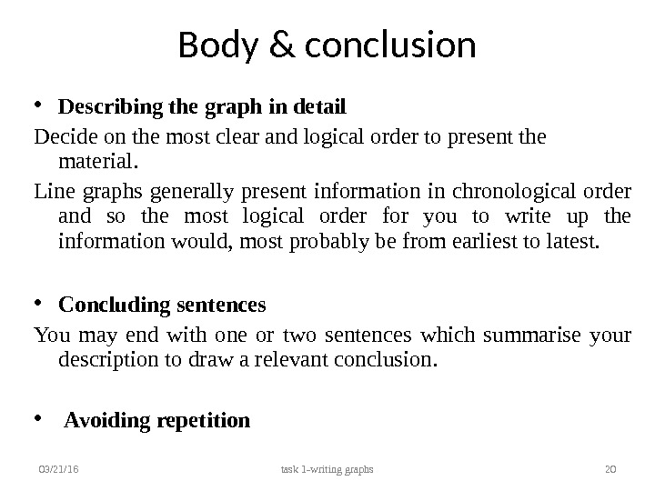 Body & conclusion • Describing the graph in detail  Decide on the most clear and