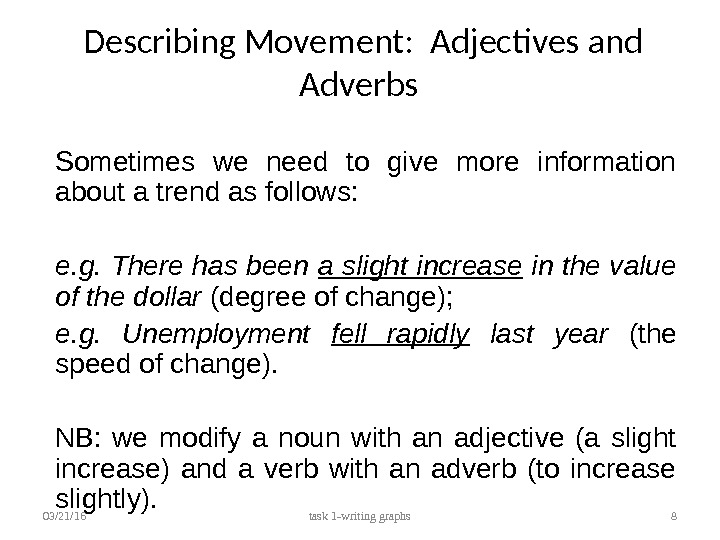 Describing Movement:  Adjectives and Adverbs Sometimes we need to give more information about a trend