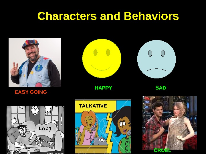 Characters and Behaviors LAZY TALKATIVE CRUELEASY GOING    HAPPY
