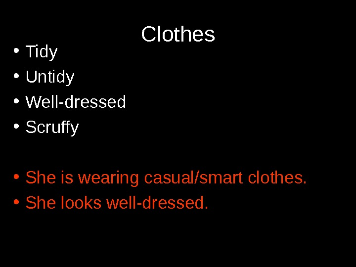 Clothes • Tidy • Untidy • Well-dressed • Scruffy • She is wearing casual/smart clothes.