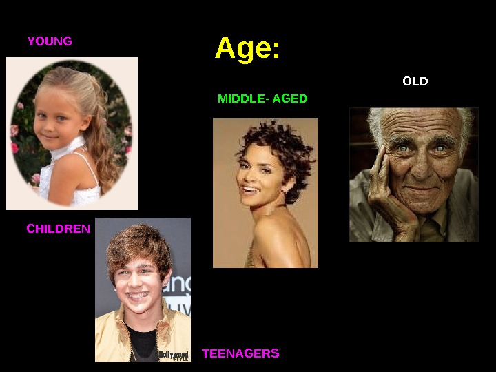Age: YOUNG MIDDLE- AGED  OLD CHILDREN TEENAGERS