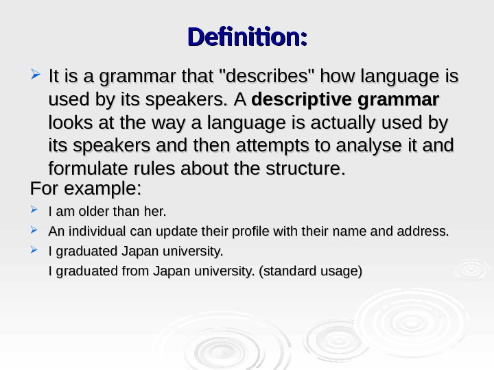 Definition:  It is a grammar that describes how language is used by its speakers.