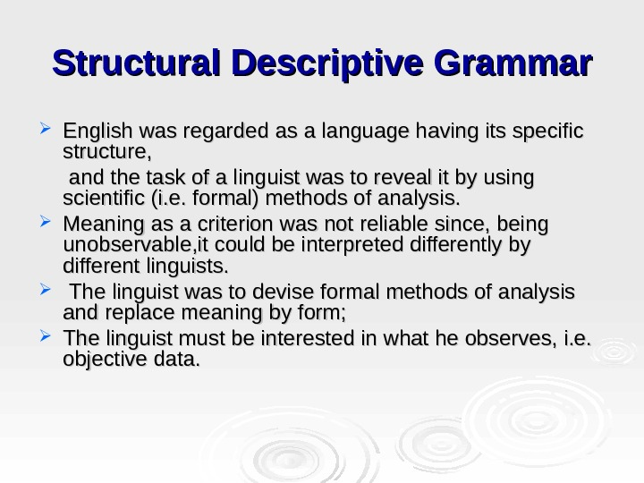 Structural Descriptive Grammar English was regarded as a language having its specific structure,   and