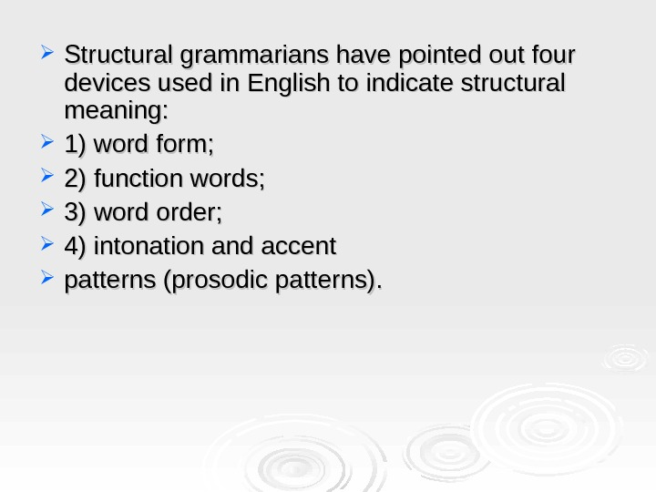 Structural grammarians have pointed out four devices used in English to indicate structural meaning: