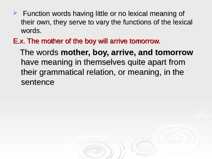 Function words having little or no lexical meaning of their own, they serve to