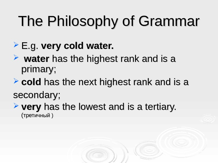 The Philosophy of Grammar E. g.  very cold water has the highest rank and is