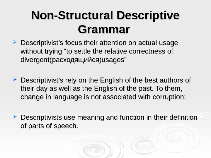 "Non-Structural Descriptive Grammar Descriptivist's focus their attention on actual usage without trying ""to settle the relative"