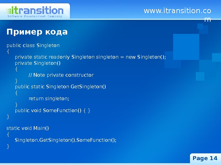 www. itransition. co m Page 14 Пример кода public class Singleton { private static readonly Singleton