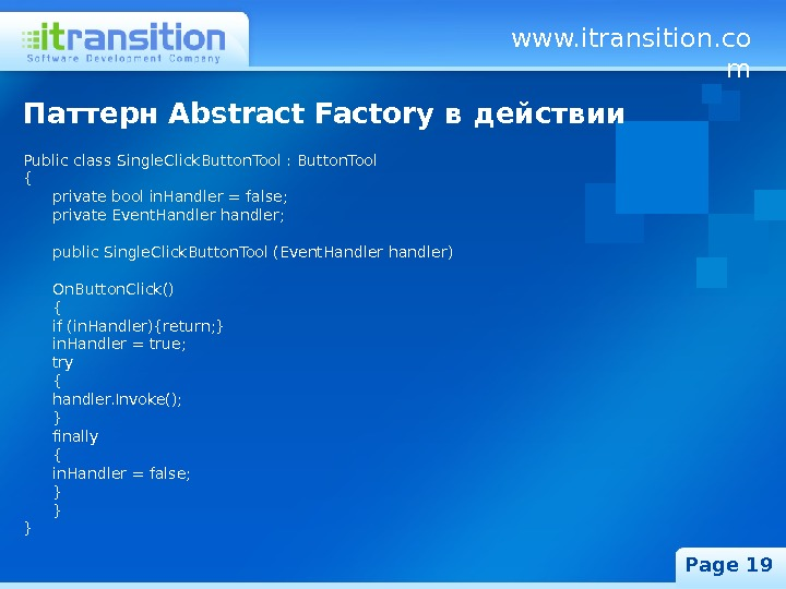 www. itransition. co m Page 19 Паттерн Abstract Factory в действии Public class Single. Click. Button.
