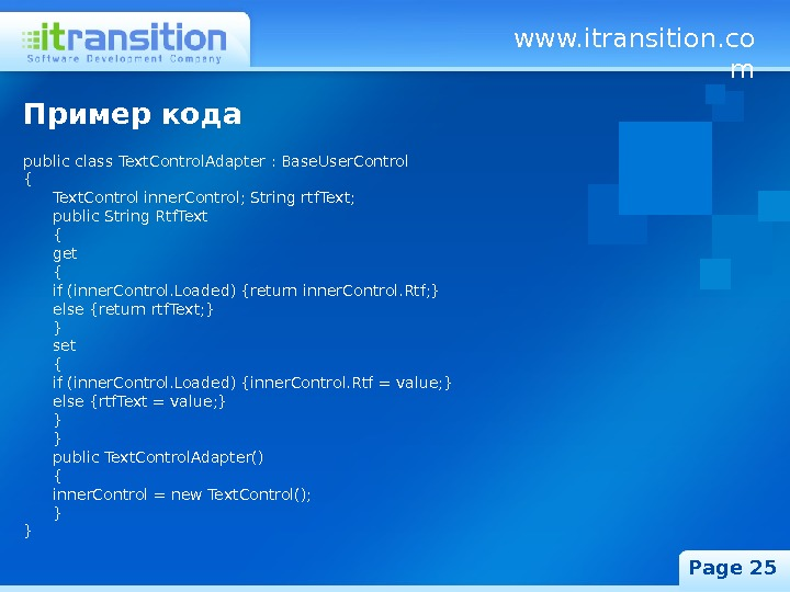 www. itransition. co m Page 25 Пример кода public class Text. Control. Adapter : Base. User.