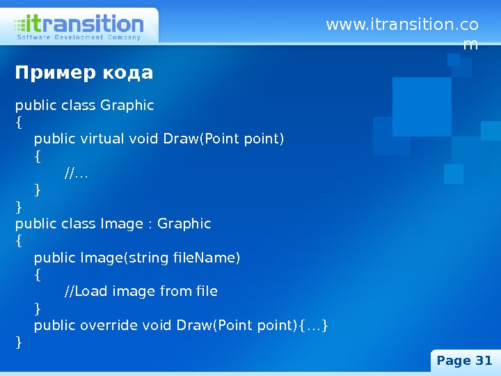 www. itransition. co m Page 31 Пример кода public class Graphic { public virtual void Draw(Point