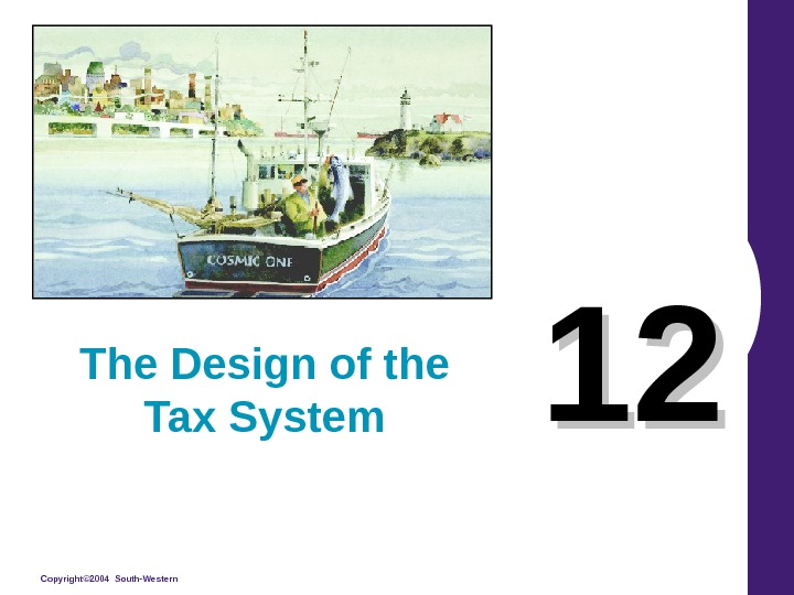 Copyright© 2004 South-Western 1212 The Design of the Tax System