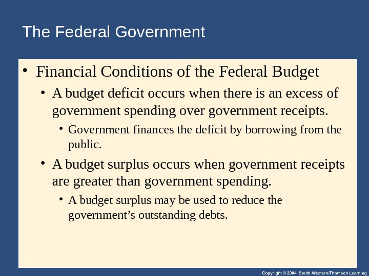 Copyright © 2004 South-Western/Thomson Learning. The Federal Government • Financial Conditions of the Federal Budget •